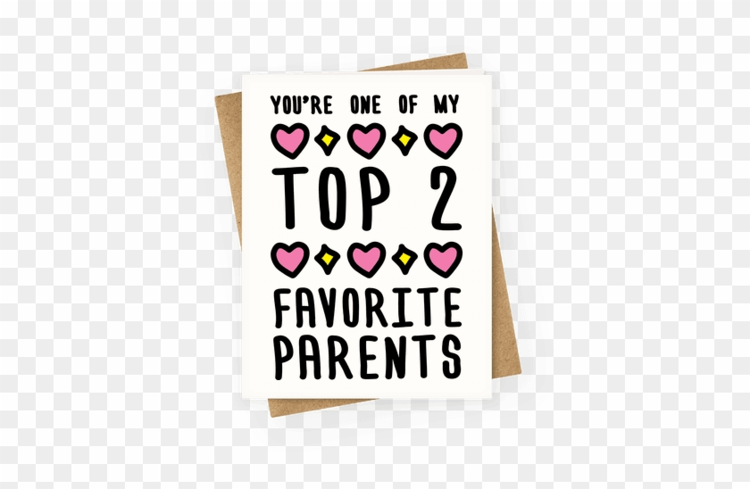 You're One Of My Top 2 Favorite Parents Greeting Card - You Re One Of My Favorite Parents #471936