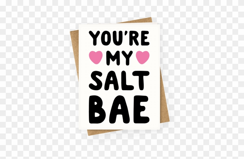 You're My Salt Bae Greeting Card - You Re My Salt Bae #472056