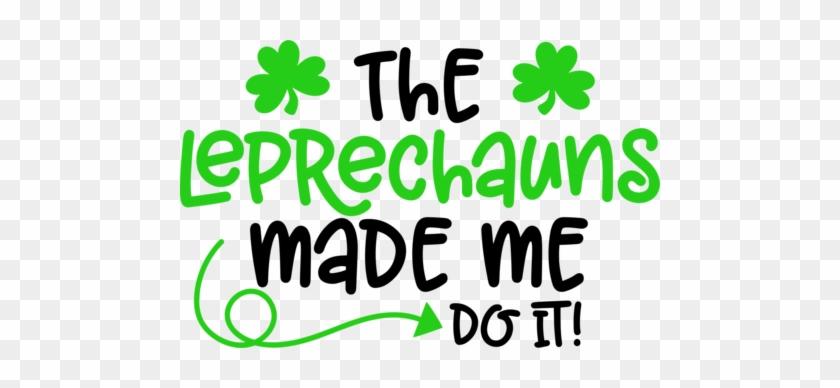Leprechauns Made Me Do It - Leprechaun Made Me Do #91643