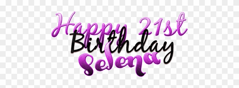 Happy 21st Birthday Selena By Lupishagreydesigns - Happy Birthday Baby I Love #524186