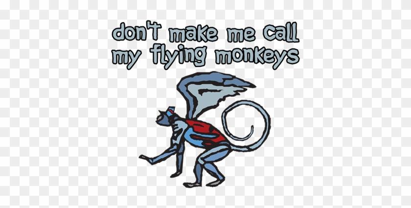 Don't Make Me Call My Flying Monkeys - Don't Make Me Call My Flying Monkeys Mug #110050