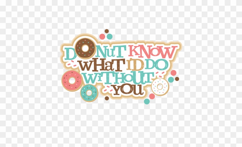 Silhouette Design Store - Donut Know What I Do Without You Printable #591943