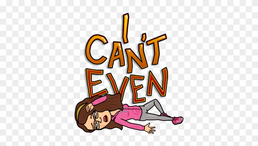 I Was Just Working Chronologically With The Video And - Can T Even Bitmoji #655329