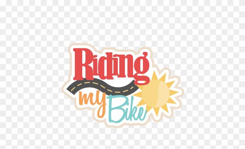 Riding My Bike Svg Scrapbook Title Bike Svg Cut File - Scrapbooking #848895