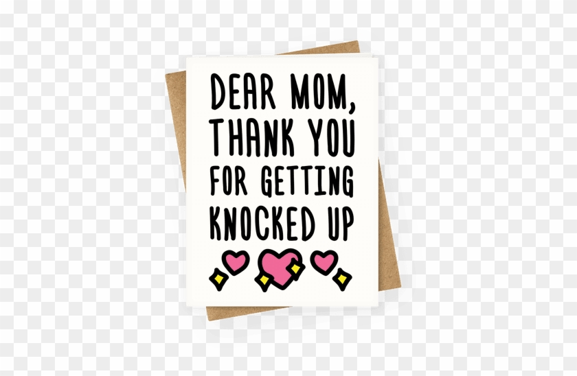 Dear Mom Thank You For Getting Knocked Up Greeting - You Re One Of My Favorite Parents #1045289