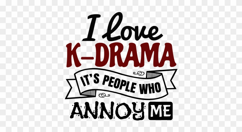 I Love K-drama It's People Who Annoy - Baby Cakes #1712107
