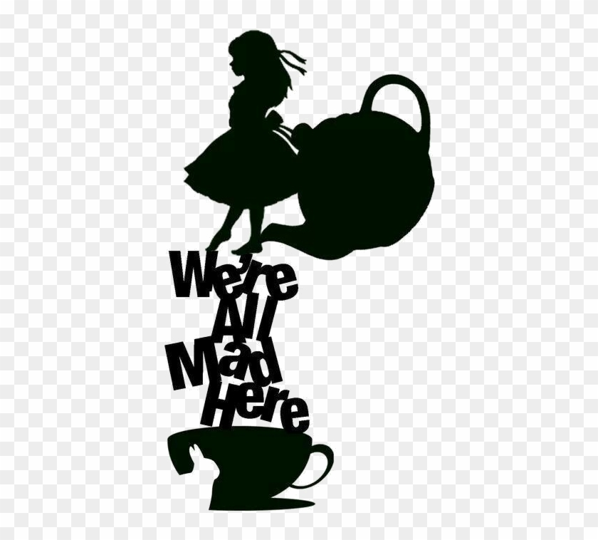 Were All Mad Here File Alice In Wonderland Silhouette Alice In Wonderland Svg Free Free Transparent Png Clipart Images Download