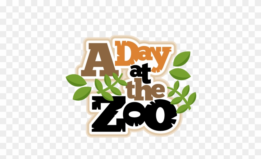 A Day At The Zoo Scrapbook Title Svg Cut Files For - Zoo Field Trip Clipart #356051