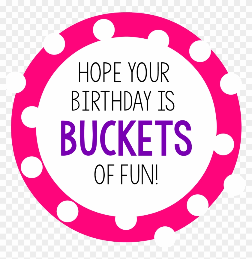 Buckets2 Bucketsoffun1 Bucketsoffun3 Bucketsoffun4 - Hope Your Birthday Is Buckets Of Fun #368652
