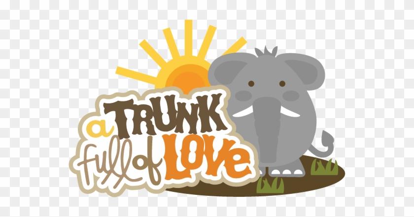 A Trunk Full Of Love Svg Scrapbook Title Elephant Svg - Scrapbook Titles Zoo #390675