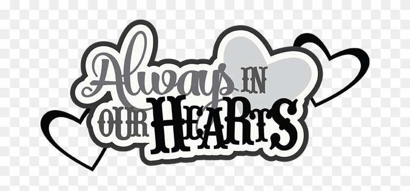 Always In Our Hearts Svg Scrapbook Cardmaking Cute - Always In Our Hearts Png #456984